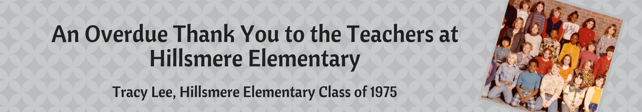 An Overdue Thank You to the Teachers at Hillsmere Elementary