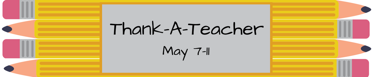 Thank-A-Teacher, May 7-11